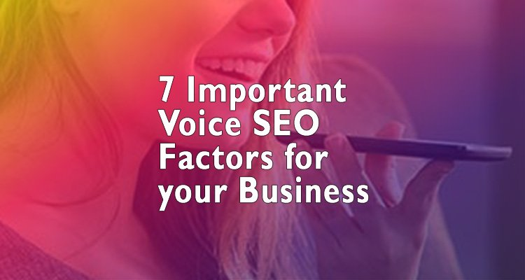 750x400 7 Voice SEO Factors 12-10-2018